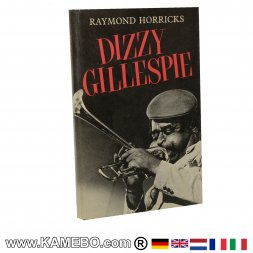 Raymond Horricks Dizzy Gillespie and the Be-Bop Revolution